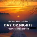 Day or Night? Quiz your movie knowledge.