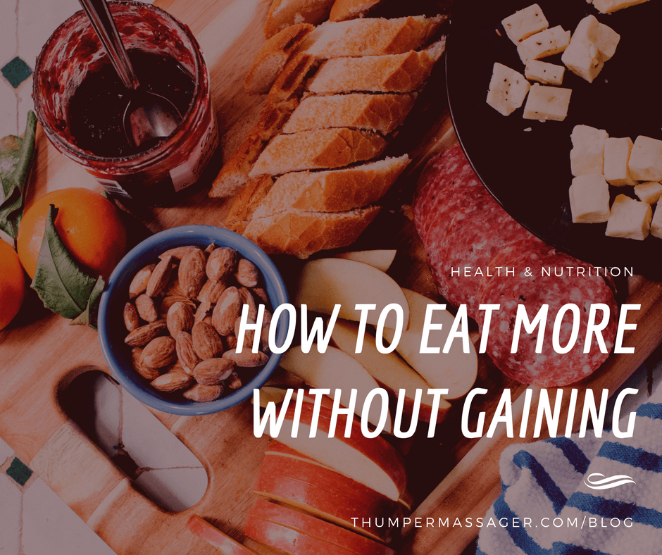 How to Eat More without Gaining