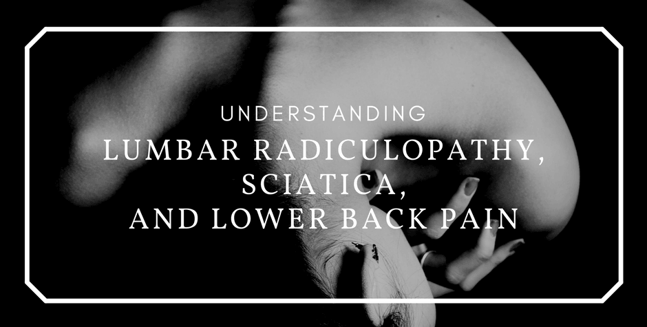 Lumbar Radiculopathy, Sciatica, and Lower Back Pain