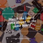 Match the board game slogan to the game board