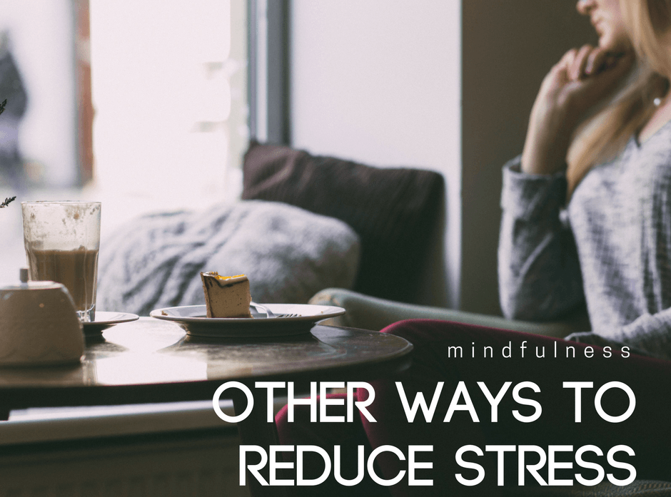 Other ways to Reduce Stress
